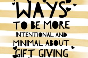Ways to be more intentional and minimal about gift giving