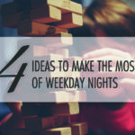 Working Mom Hacks: 4 Ideas to Make the Most of Weeknights