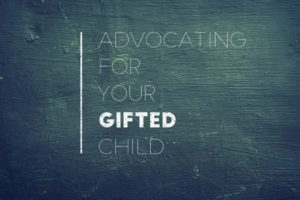 Advocating for Your Gifted Child