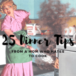25 Dinner Tips from a Mom Who Hates to Cook