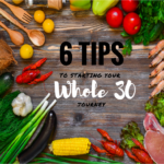 Whole30: 6 Tips Before You Start Your Journey