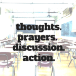 Thoughts. Prayers. Discussion. Action. We Need It ALL.