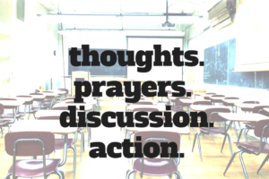 thoughts.prayers. discussion.action.