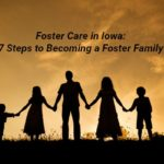Foster Care in Iowa: 7 Steps to Becoming a Foster Family