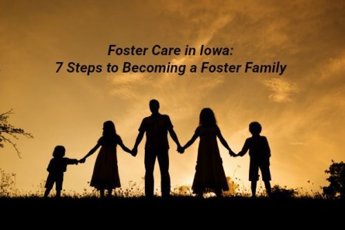 Foster Care in Iowa: 7 Steps for Becoming a Foster Family