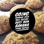 Going Bananas Over this Recipe: Busy Mom Banana Crumb Muffins