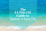 The Ultimate Guide to Summer in Iowa City