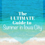 The Ultimate Guide to Summer in Iowa City – 2018