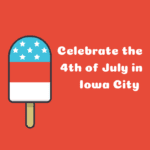 Celebrate the Fourth of July in Iowa City: Festivals, Activities, and More!