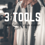 3 Tools to Help You Organize Your Closet–For Good!