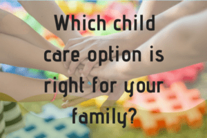 Which child care option is right for your family_