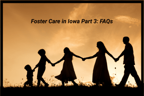 Foster Care in Iowa Part 3: FAQs (+ Questions You Didn't Even Know You Had!)