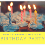 How to Throw a Mediocre Birthday Party