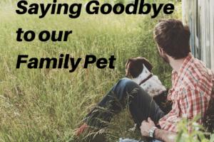 Saying Goodbyeto OurFamily Pet