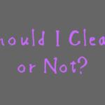 Should I Clean or Not? A Helpful Flowchart