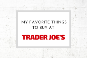 My favorite things to buy at Trader Joe's
