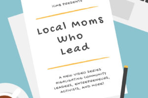 Introducing: Local Moms who Lead