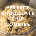 The Most Perfect Chocolate Chip Cookies (Make Now or Make Ahead!)