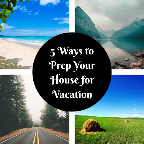 5 Ways to Prepare Your House for Vacation